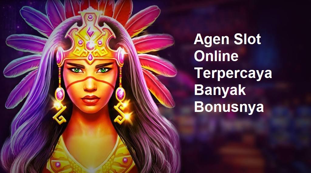 Agen Slot Online Terpercaya Banyak Bonusnya