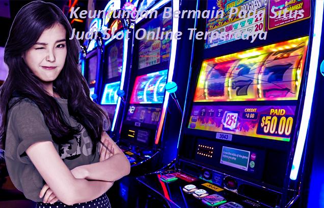 Keuntungan Bermain Pada Situs Judi Slot Online Terpercaya