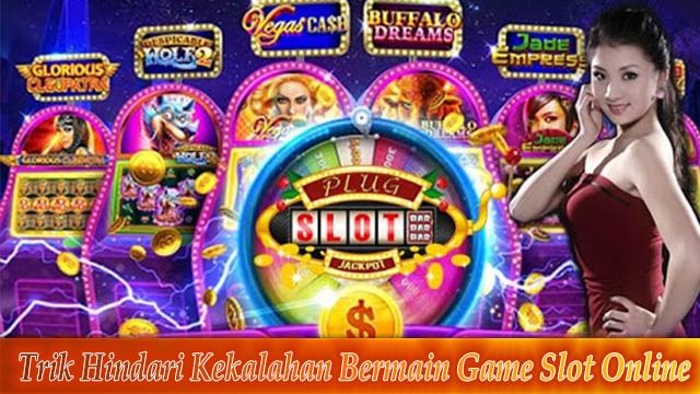 Trik Hindari Kekalahan Bermain Game Slot Online