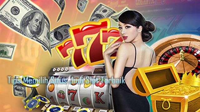Tips Situs Judi Slot Terbaik Untuk Mendapatkan Banyak Bonus